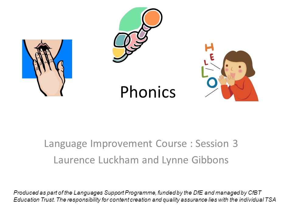 Phonics Language Improvement Course : Session 3 Laurence Luckham and Lynne Gibbons Produced as part of the Languages Support Programme, funded by the DfE and managed by CfBT Education Trust.