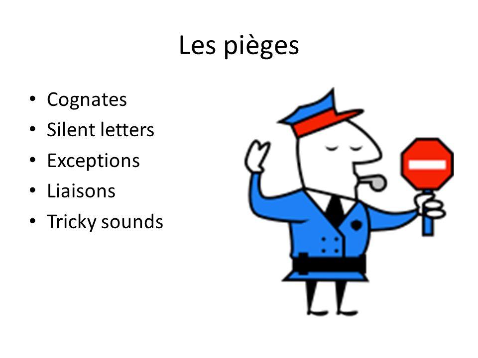 Les pièges Cognates Silent letters Exceptions Liaisons Tricky sounds