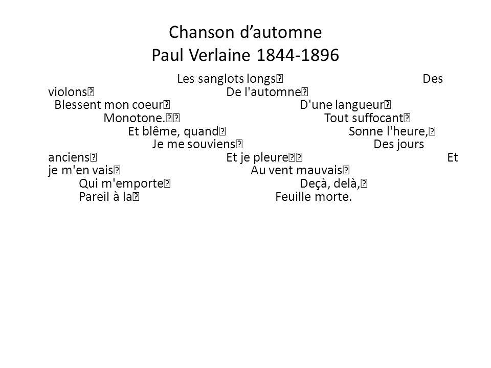 Chanson dautomne Paul Verlaine 1844-1896 Les sanglots longs Des violons De l'automne Blessent mon coeur D'une langueur Monotone. Tout suffocant Et blê