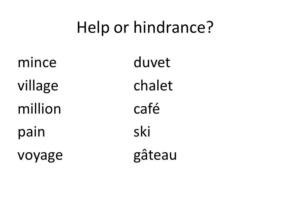 Help or hindrance? minceduvet villagechalet millioncafé painski voyagegâteau