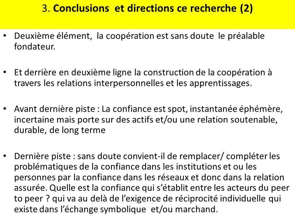 3. Conclusions et directions ce recherche (2) Deuxième élément, la coopération est sans doute le préalable fondateur. Et derrière en deuxième ligne la