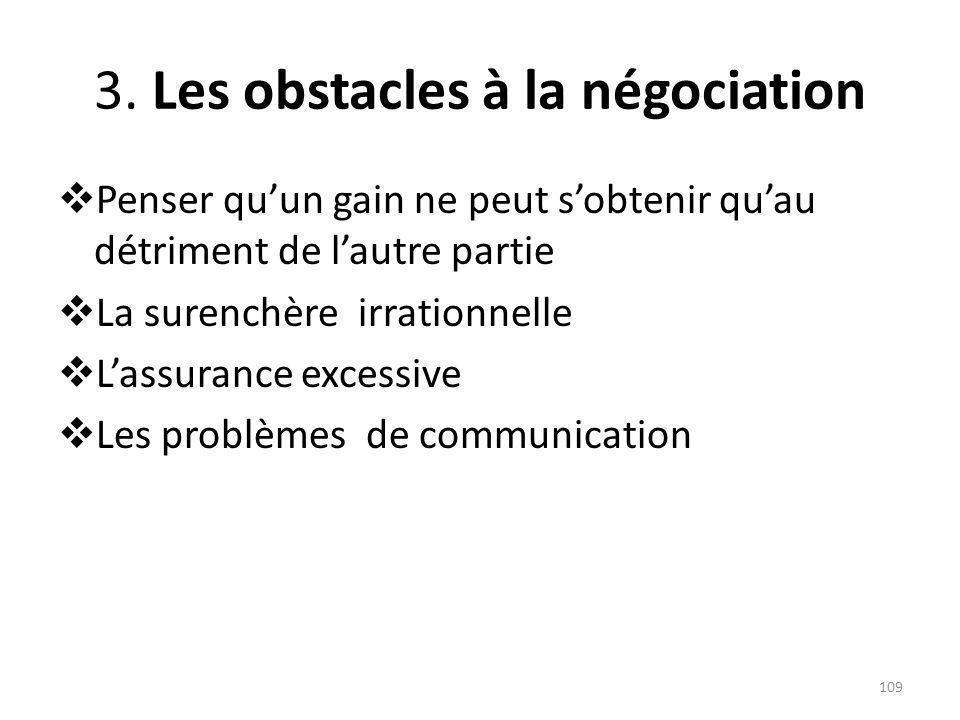 3. Les obstacles à la négociation Penser quun gain ne peut sobtenir quau détriment de lautre partie La surenchère irrationnelle Lassurance excessive L