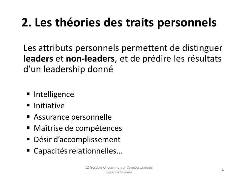 2. Les théories des traits personnels Les attributs personnels permettent de distinguer leaders et non-leaders, et de prédire les résultats dun leader