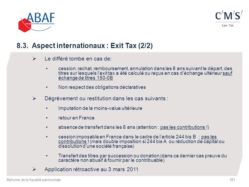 8.3. Aspect internationaux : Exit Tax (2/2) Le différé tombe en cas de: cession, rachat, remboursement, annulation dans les 8 ans suivant le départ, d