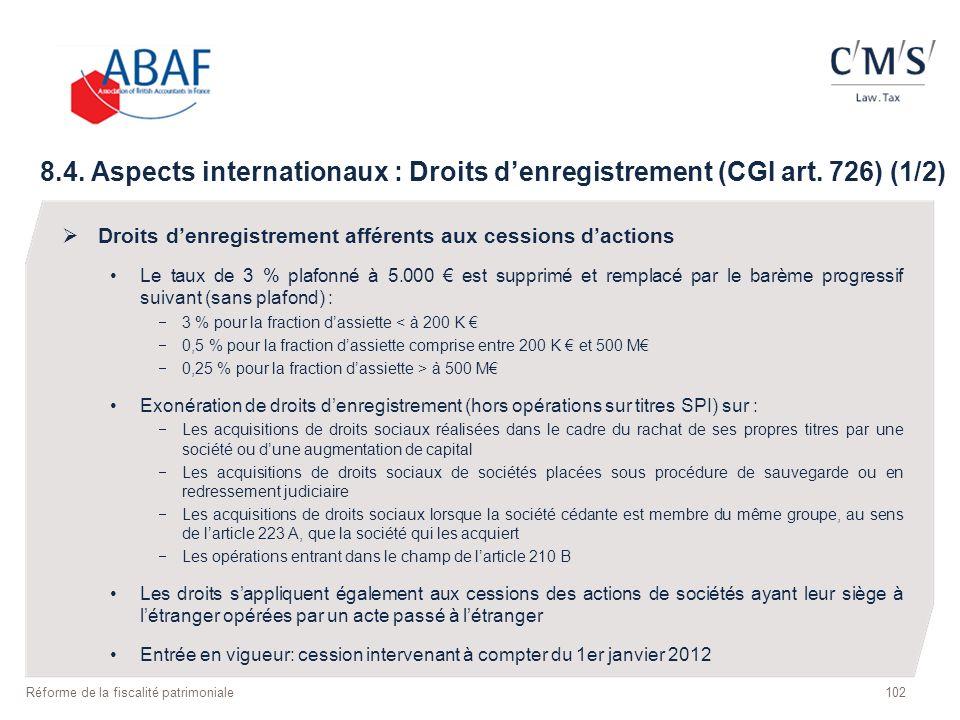 102 Réforme de la fiscalité patrimoniale 8.4. Aspects internationaux : Droits denregistrement (CGI art. 726) (1/2) Droits denregistrement afférents au