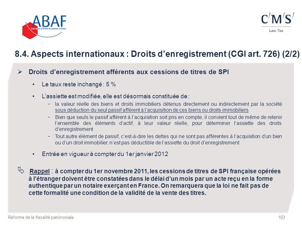 103 Réforme de la fiscalité patrimoniale 8.4. Aspects internationaux : Droits denregistrement (CGI art. 726) (2/2) Droits denregistrement afférents au