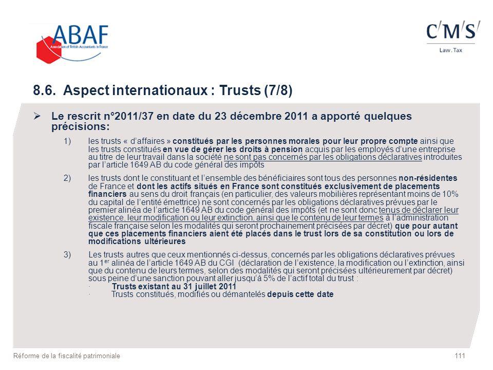 8.6. Aspect internationaux : Trusts (7/8) Le rescrit n°2011/37 en date du 23 décembre 2011 a apporté quelques précisions: 1)les trusts « daffaires » c