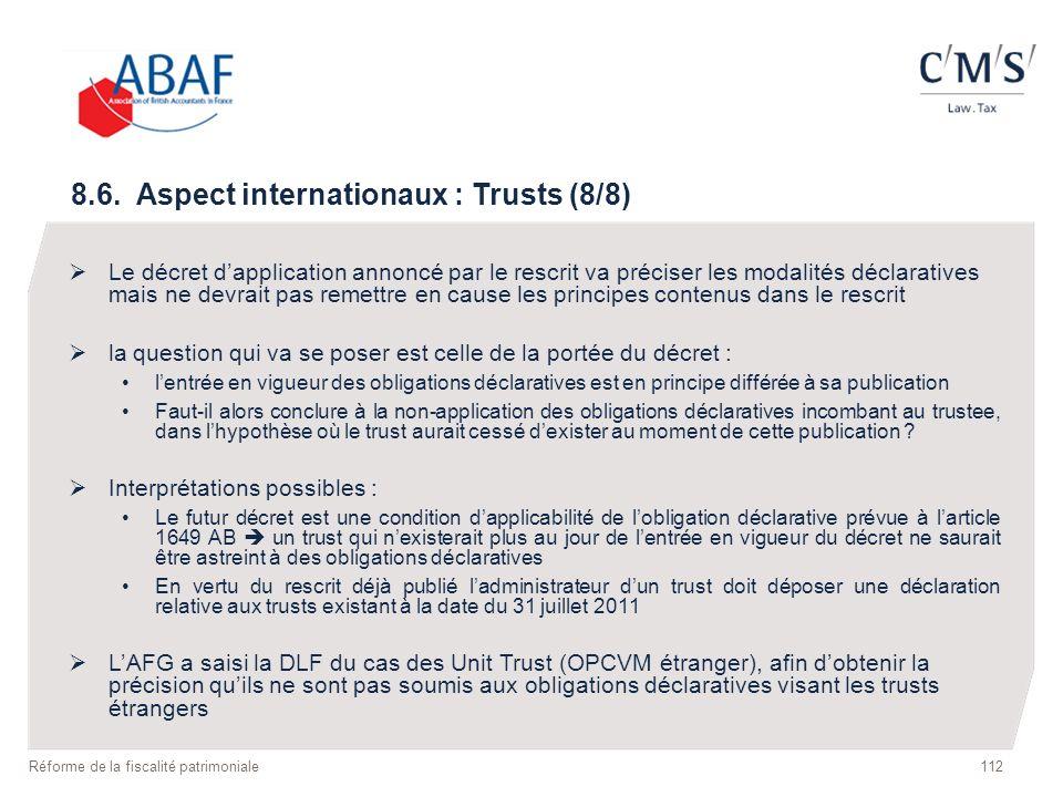 8.6. Aspect internationaux : Trusts (8/8) Le décret dapplication annoncé par le rescrit va préciser les modalités déclaratives mais ne devrait pas rem
