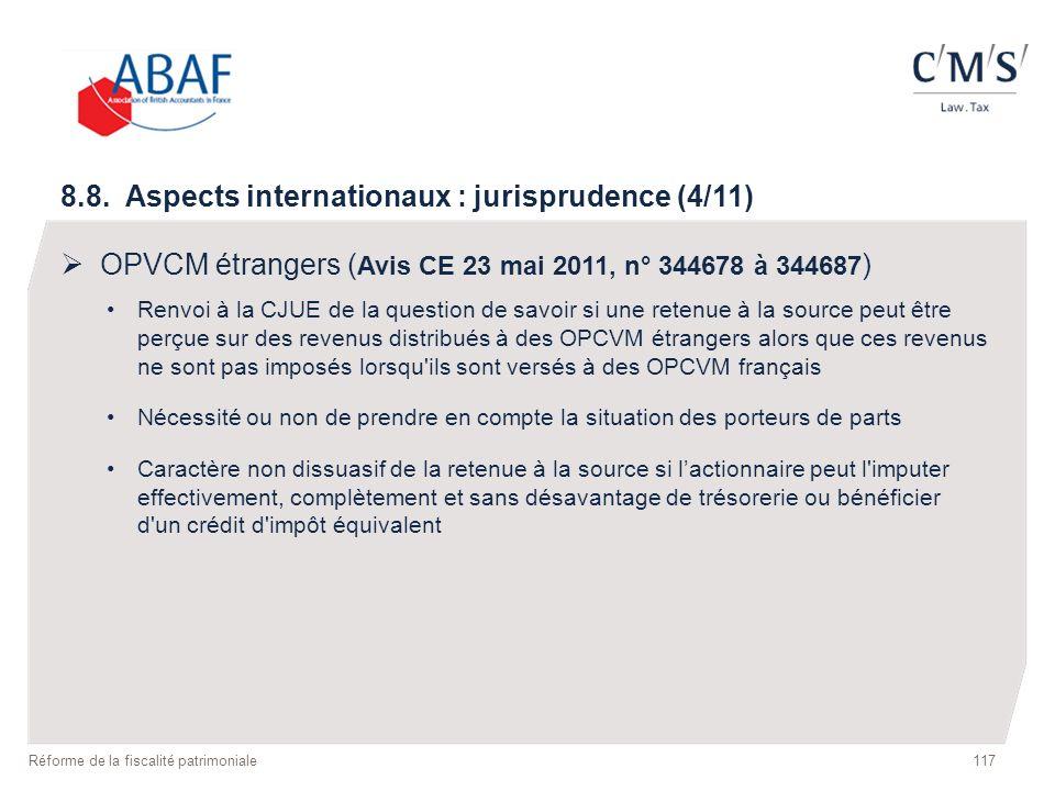117 Réforme de la fiscalité patrimoniale 8.8. Aspects internationaux : jurisprudence (4/11) OPVCM étrangers ( Avis CE 23 mai 2011, n° 344678 à 344687