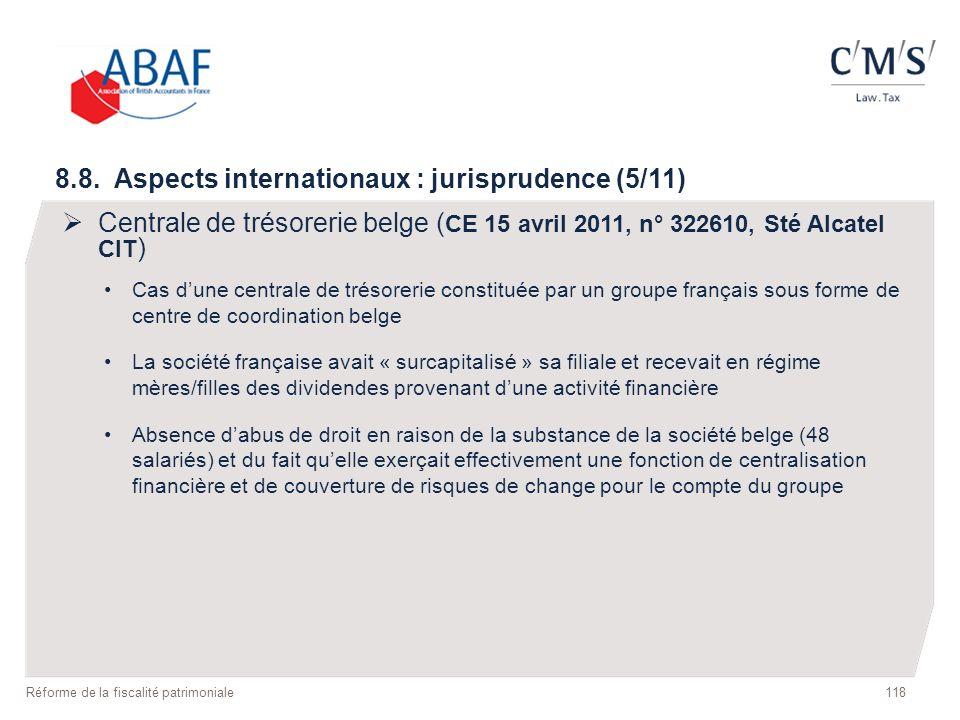 118 Réforme de la fiscalité patrimoniale 8.8. Aspects internationaux : jurisprudence (5/11) Centrale de trésorerie belge ( CE 15 avril 2011, n° 322610