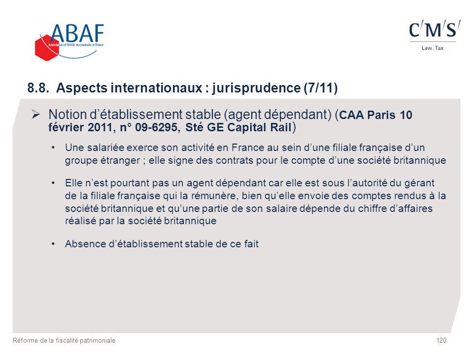 120 Réforme de la fiscalité patrimoniale 8.8. Aspects internationaux : jurisprudence (7/11) Notion détablissement stable (agent dépendant) ( CAA Paris