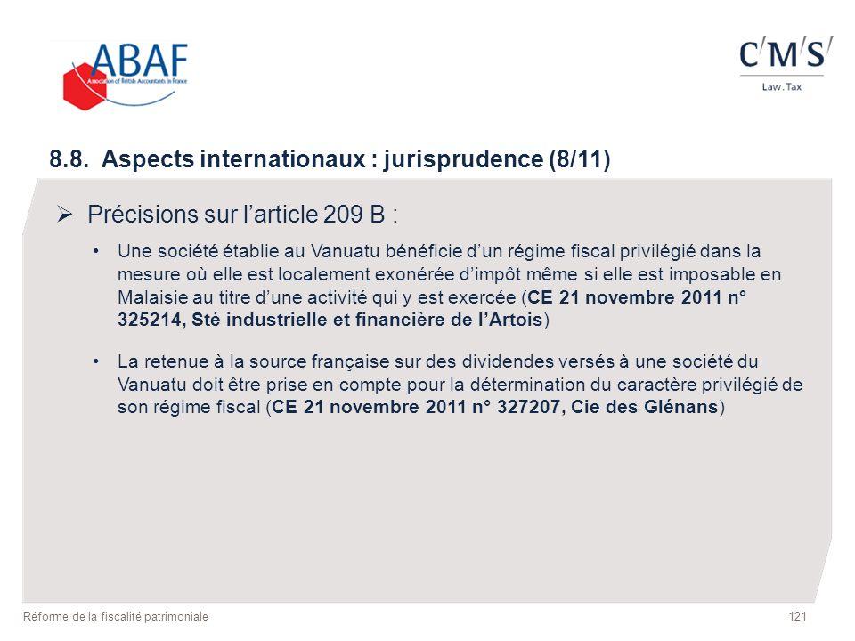 121 Réforme de la fiscalité patrimoniale 8.8. Aspects internationaux : jurisprudence (8/11) Précisions sur larticle 209 B : Une société établie au Van