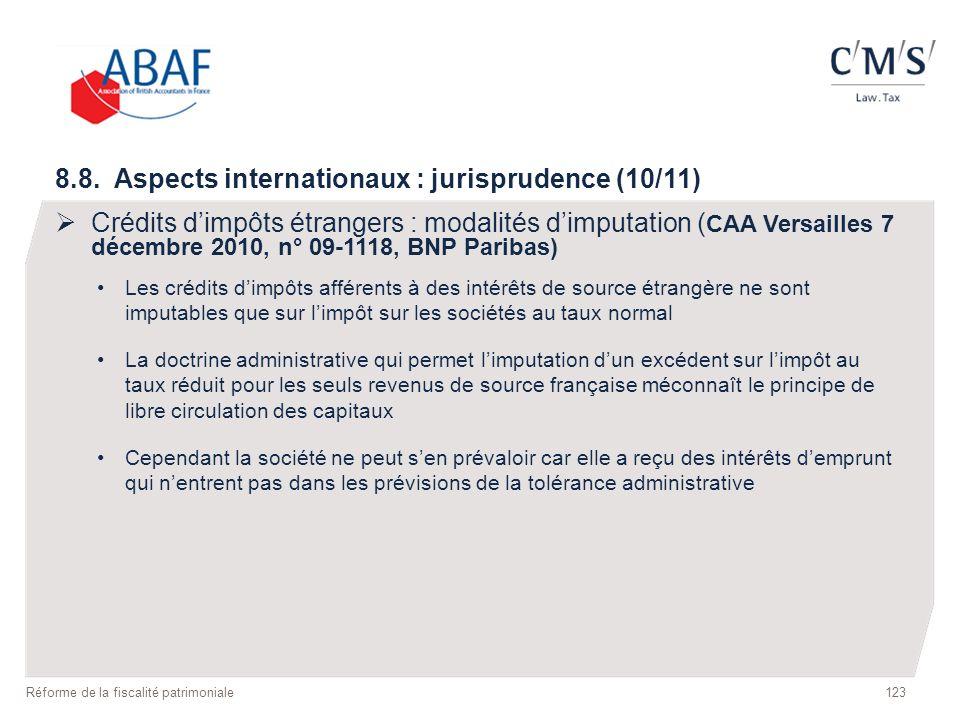 123 Réforme de la fiscalité patrimoniale 8.8. Aspects internationaux : jurisprudence (10/11) Crédits dimpôts étrangers : modalités dimputation ( CAA V