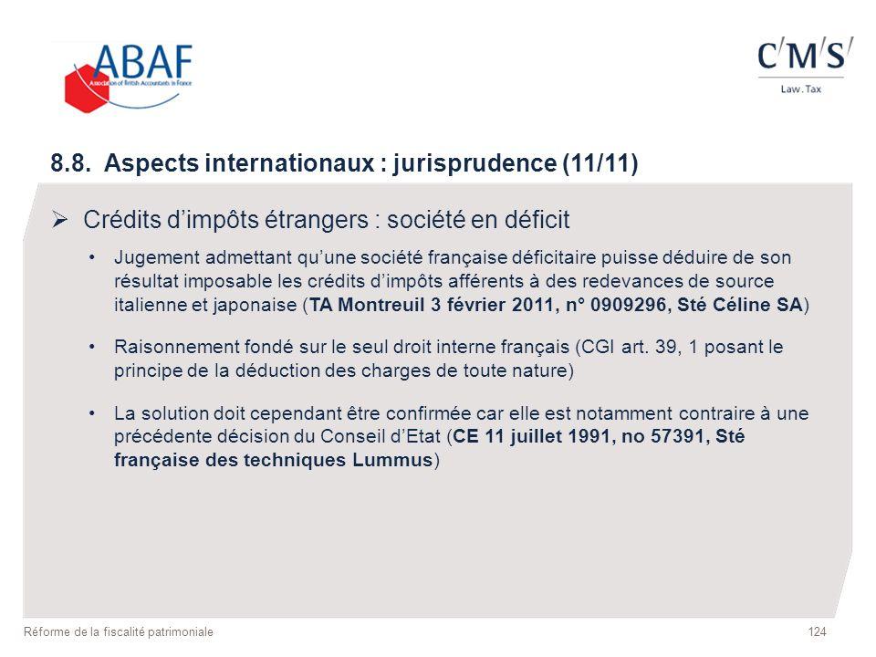124 Réforme de la fiscalité patrimoniale 8.8. Aspects internationaux : jurisprudence (11/11) Crédits dimpôts étrangers : société en déficit Jugement a