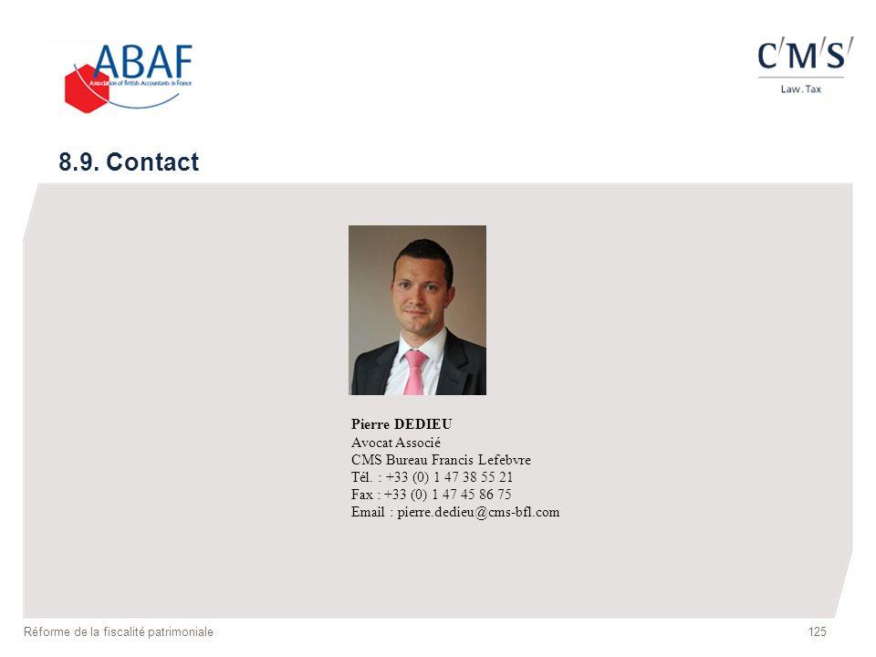 125 8.9. Contact Pierre DEDIEU Avocat Associé CMS Bureau Francis Lefebvre Tél. : +33 (0) 1 47 38 55 21 Fax : +33 (0) 1 47 45 86 75 Email : pierre.dedi