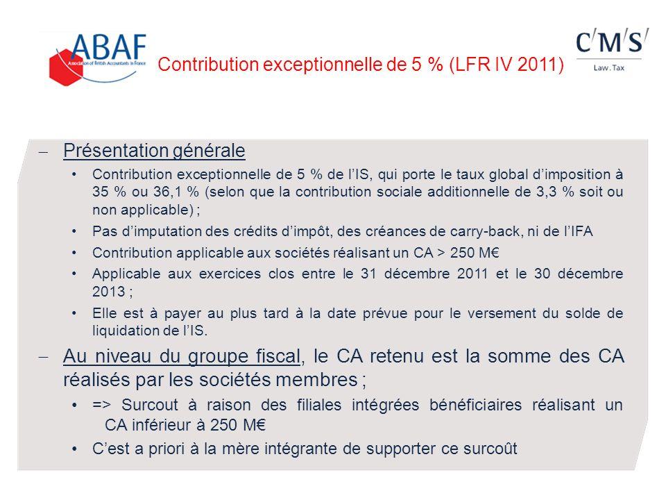 Contribution exceptionnelle de 5 % (LFR IV 2011) Présentation générale Contribution exceptionnelle de 5 % de lIS, qui porte le taux global dimposition