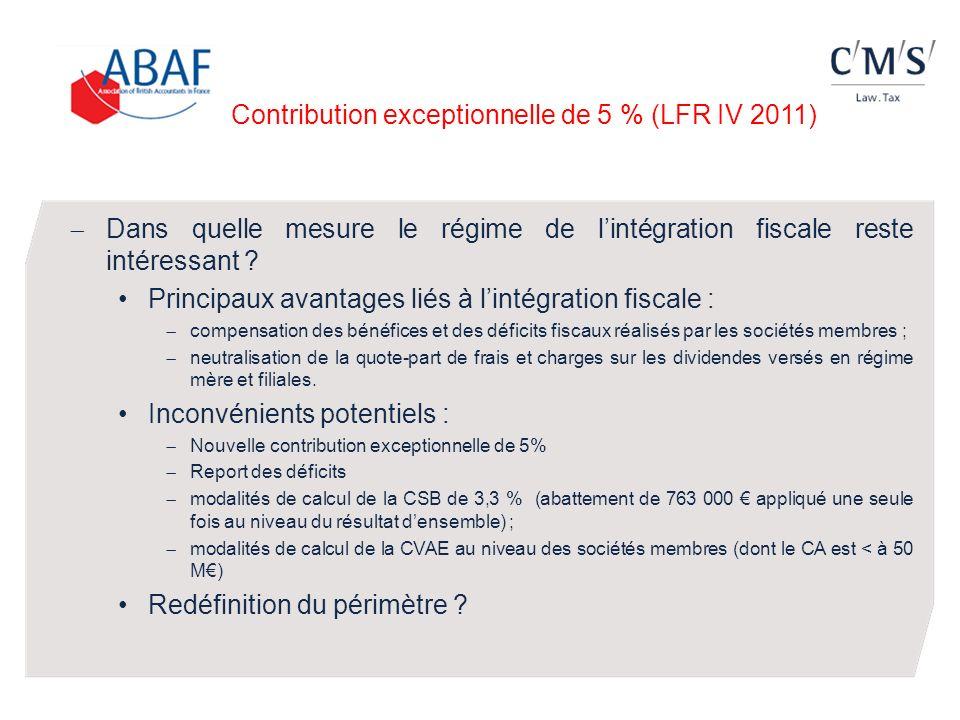 Contribution exceptionnelle de 5 % (LFR IV 2011) Dans quelle mesure le régime de lintégration fiscale reste intéressant ? Principaux avantages liés à