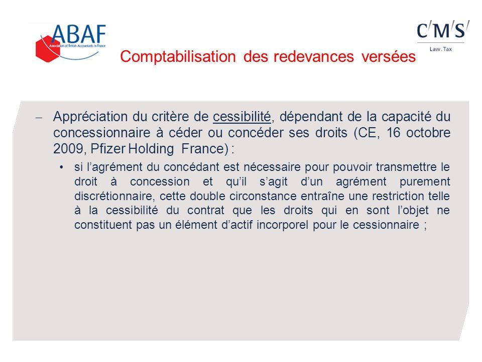 Comptabilisation des redevances versées Appréciation du critère de cessibilité, dépendant de la capacité du concessionnaire à céder ou concéder ses dr