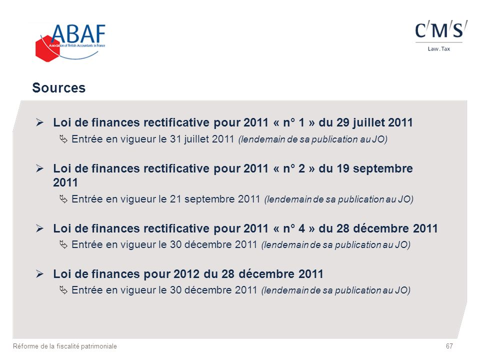 67 Réforme de la fiscalité patrimoniale Loi de finances rectificative pour 2011 « n° 1 » du 29 juillet 2011 Entrée en vigueur le 31 juillet 2011 (lend