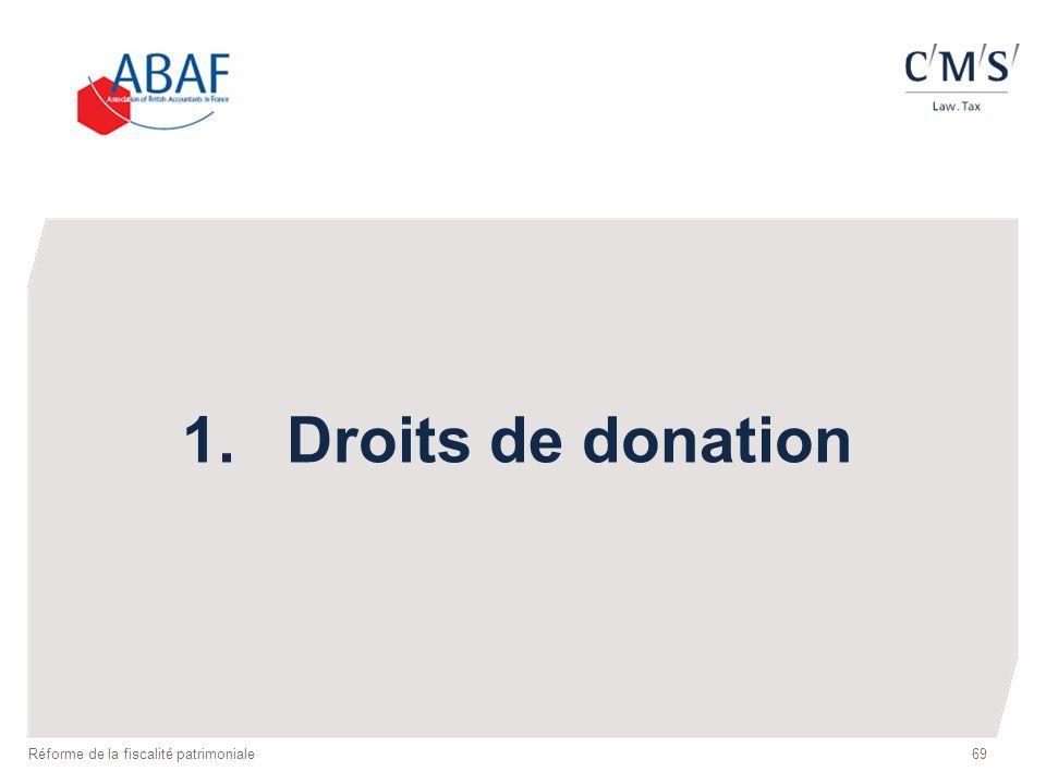 69 1.Droits de donation Réforme de la fiscalité patrimoniale