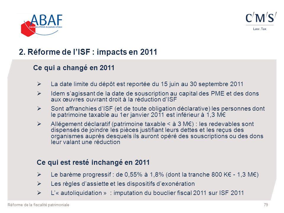 2. Réforme de lISF : impacts en 2011 Ce qui a changé en 2011 La date limite du dépôt est reportée du 15 juin au 30 septembre 2011 Idem sagissant de la