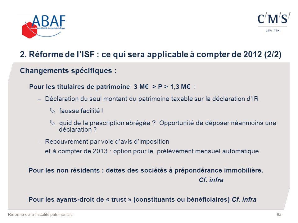 2. Réforme de lISF : ce qui sera applicable à compter de 2012 (2/2) Changements spécifiques : Pour les titulaires de patrimoine 3 M > P > 1,3 M : Décl