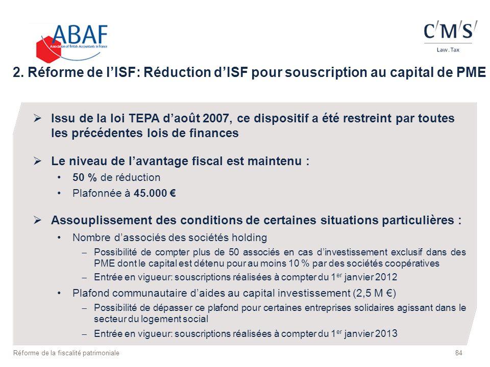 84 Réforme de la fiscalité patrimoniale 2. Réforme de lISF: Réduction dISF pour souscription au capital de PME Issu de la loi TEPA daoût 2007, ce disp
