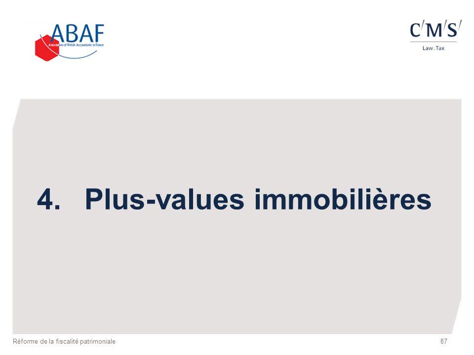 87 4.Plus-values immobilières Réforme de la fiscalité patrimoniale