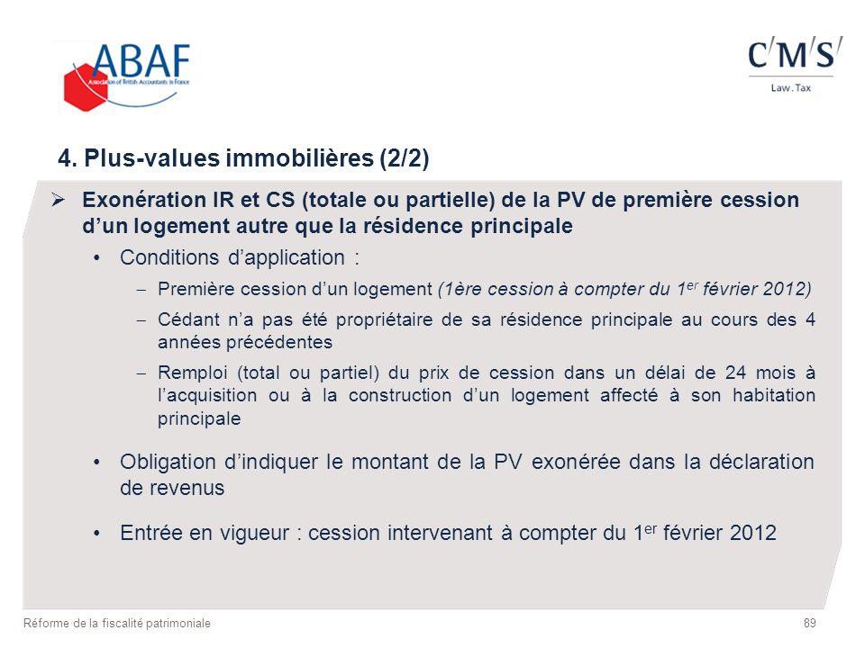 89 Réforme de la fiscalité patrimoniale 4. Plus-values immobilières (2/2) Exonération IR et CS (totale ou partielle) de la PV de première cession dun