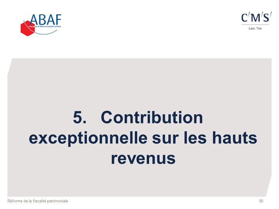 90 5.Contribution exceptionnelle sur les hauts revenus Réforme de la fiscalité patrimoniale