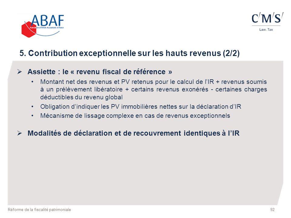 92 Réforme de la fiscalité patrimoniale 5. Contribution exceptionnelle sur les hauts revenus (2/2) Assiette : le « revenu fiscal de référence » Montan