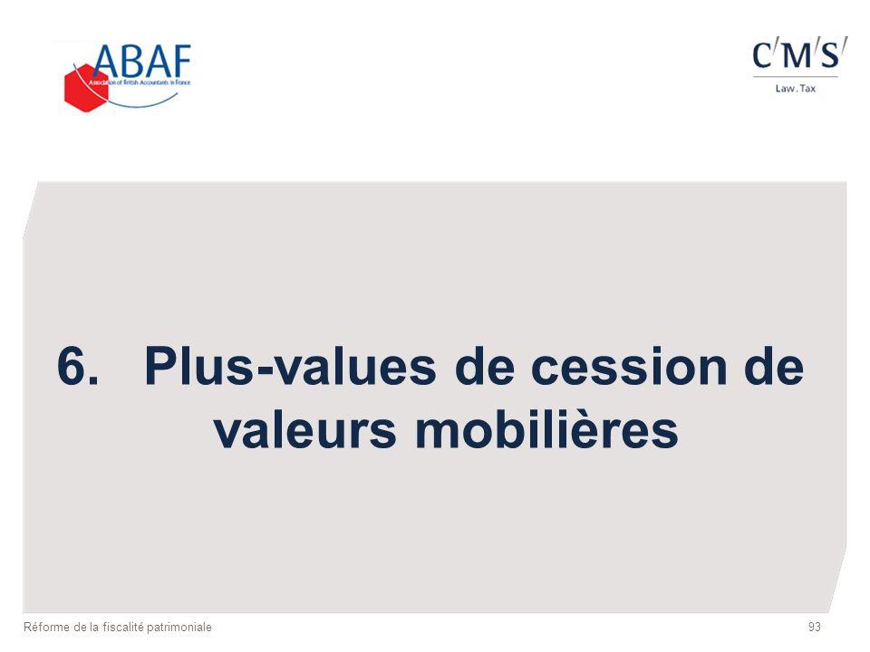 93 6.Plus-values de cession de valeurs mobilières Réforme de la fiscalité patrimoniale