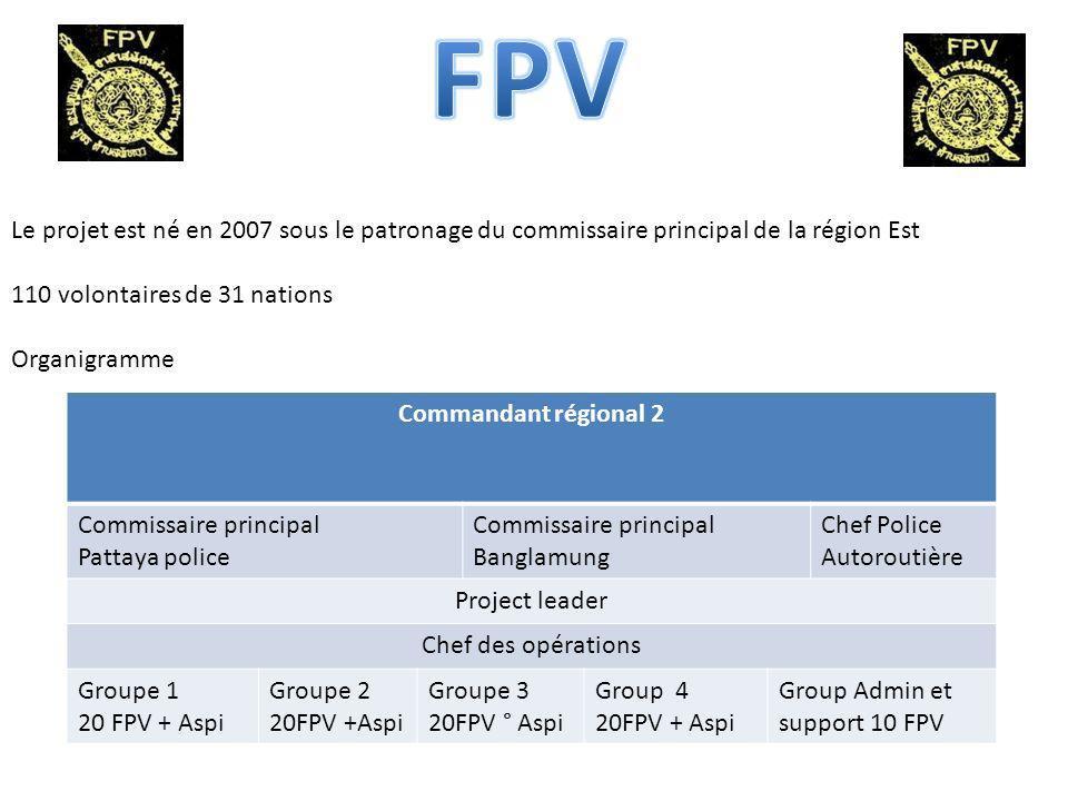 Le projet est né en 2007 sous le patronage du commissaire principal de la région Est 110 volontaires de 31 nations Organigramme Commandant régional 2 Commissaire principal Pattaya police Commissaire principal Banglamung Chef Police Autoroutière Project leader Chef des opérations Groupe 1 20 FPV + Aspi Groupe 2 20FPV +Aspi Groupe 3 20FPV ° Aspi Group 4 20FPV + Aspi Group Admin et support 10 FPV