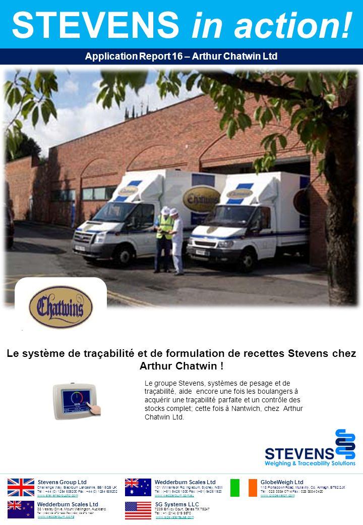 2 3 Stevens Group est fier dannoncer que la compagnie Arthur Chatwin Ltd a choisi le système de pesage « Vantage » et de traçabilité pour gérer 100% de leur production et augmenter la régularité de la qualité de ses produits finis.