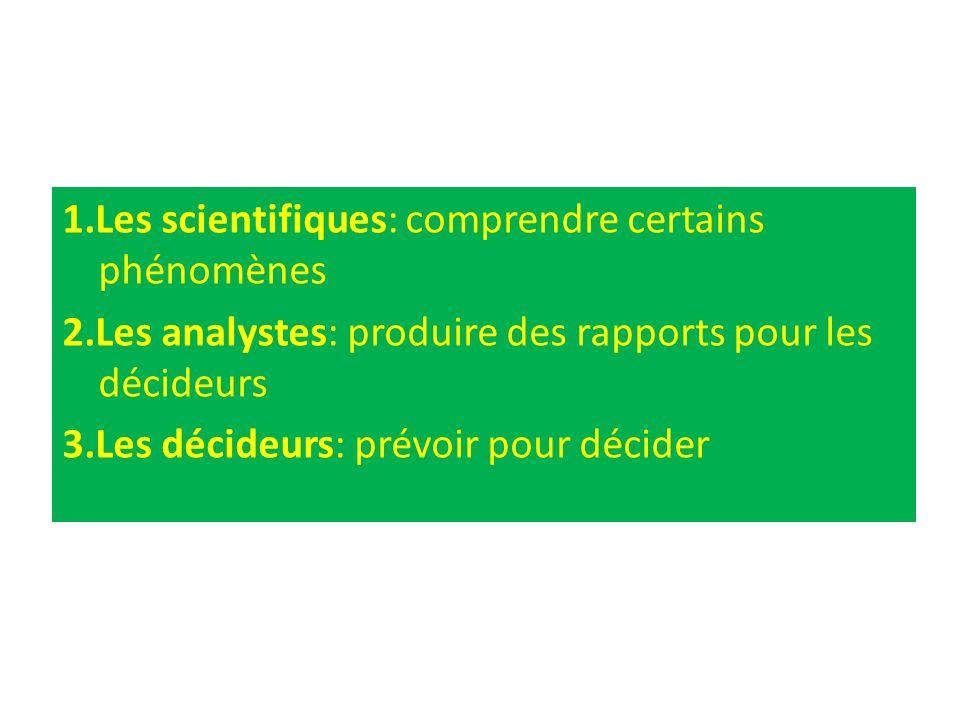 1.Les scientifiques: comprendre certains phénomènes 2.Les analystes: produire des rapports pour les décideurs 3.Les décideurs: prévoir pour décider