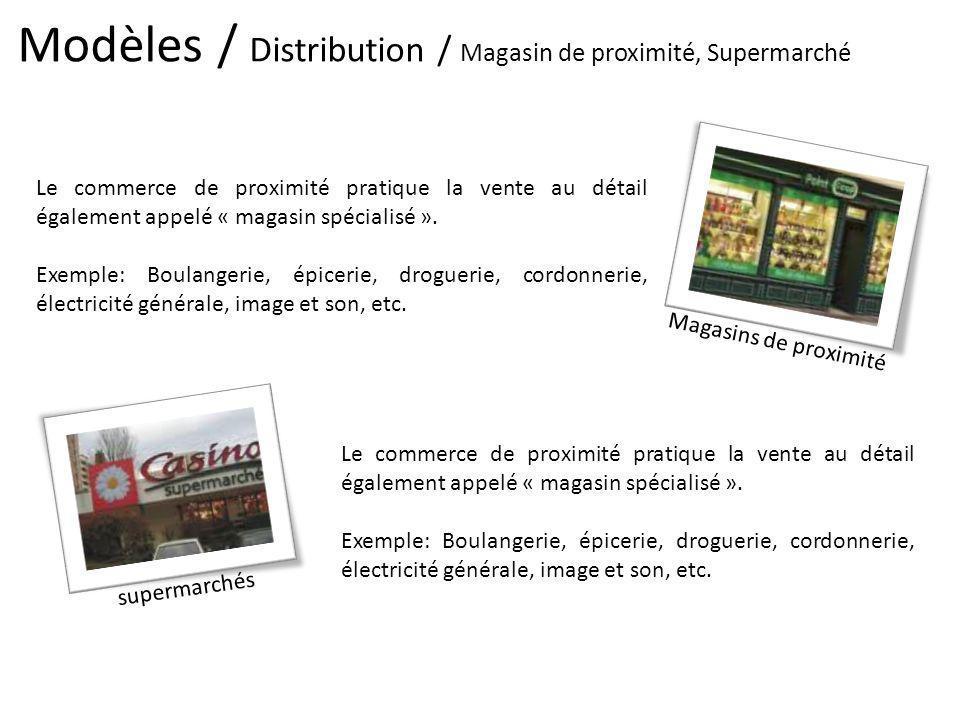 Modèles / Distribution / Magasin de proximité, Supermarché Magasins de proximité Le commerce de proximité pratique la vente au détail également appelé