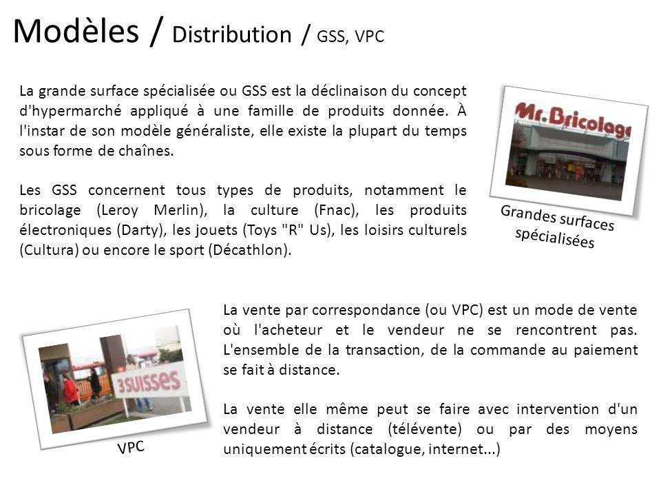 Modèles / Distribution / GSS, VPC Grandes surfaces spécialisées La grande surface spécialisée ou GSS est la déclinaison du concept d'hypermarché appli