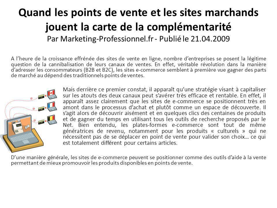 Quand les points de vente et les sites marchands jouent la carte de la complémentarité Par Marketing-Professionnel.fr - Publié le 21.04.2009 A lheure