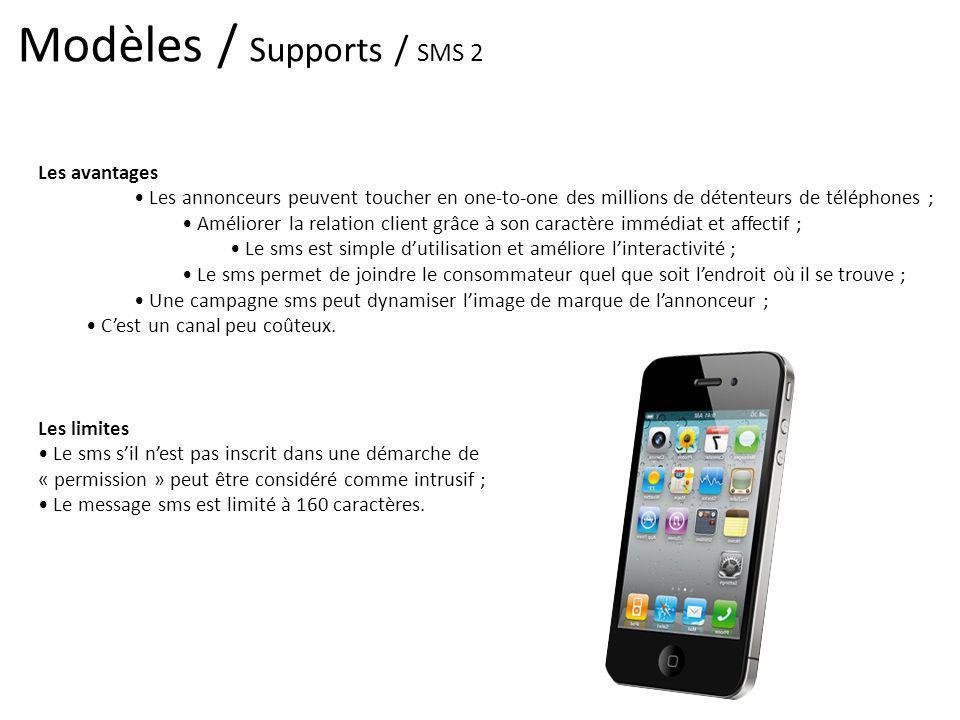 Modèles / Supports / SMS 2 Les avantages Les annonceurs peuvent toucher en one-to-one des millions de détenteurs de téléphones ; Améliorer la relation