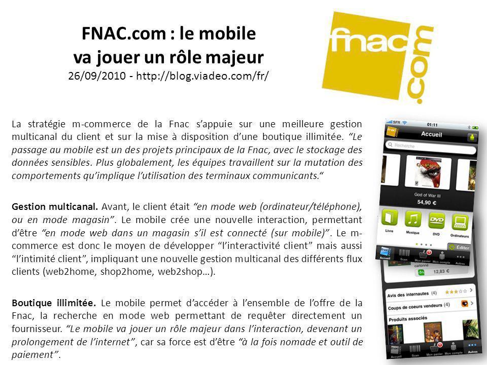 FNAC.com : le mobile va jouer un rôle majeur 26/09/2010 - http://blog.viadeo.com/fr/ La stratégie m-commerce de la Fnac sappuie sur une meilleure gest