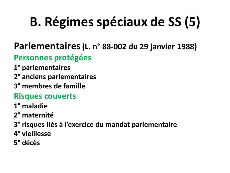 B. Régimes spéciaux de SS (5) Parlementaires (L. n° 88-002 du 29 janvier 1988) Personnes protégées 1° parlementaires 2° anciens parlementaires 3° memb