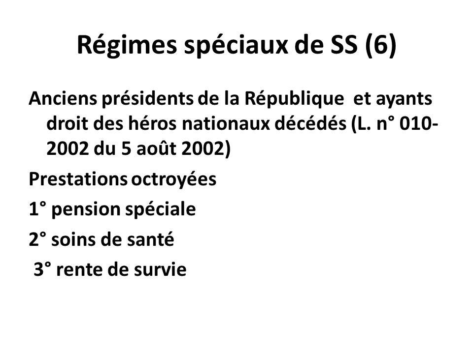 Régimes spéciaux de SS (6) Anciens présidents de la République et ayants droit des héros nationaux décédés (L. n° 010- 2002 du 5 août 2002) Prestation