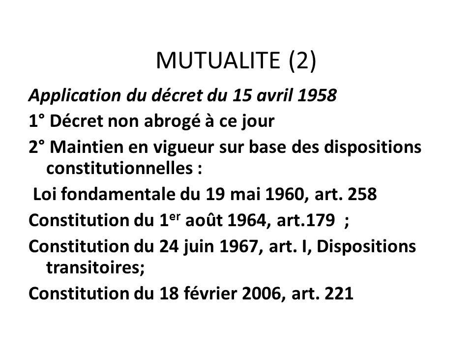 MUTUALITE (2) Application du décret du 15 avril 1958 1° Décret non abrogé à ce jour 2° Maintien en vigueur sur base des dispositions constitutionnelle