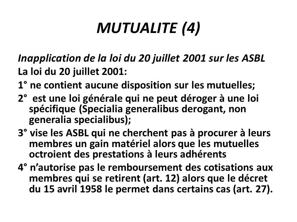 MUTUALITE (4) Inapplication de la loi du 20 juillet 2001 sur les ASBL La loi du 20 juillet 2001: 1° ne contient aucune disposition sur les mutuelles;