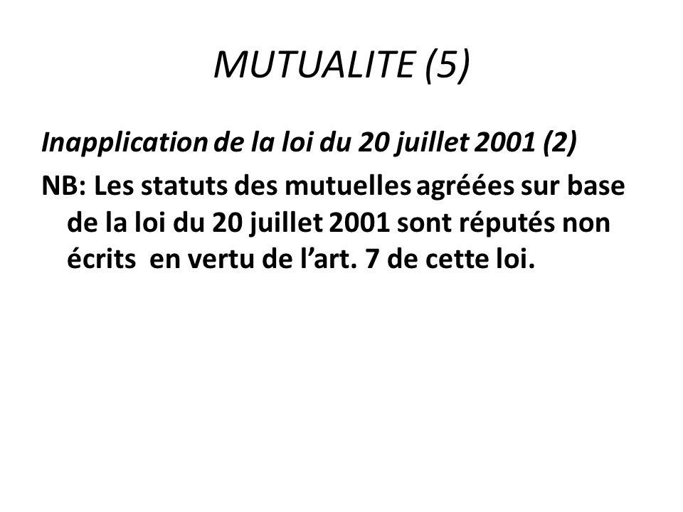 MUTUALITE (5) Inapplication de la loi du 20 juillet 2001 (2) NB: Les statuts des mutuelles agréées sur base de la loi du 20 juillet 2001 sont réputés