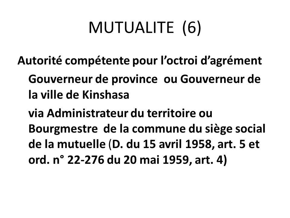 MUTUALITE (6) Autorité compétente pour loctroi dagrément Gouverneur de province ou Gouverneur de la ville de Kinshasa via Administrateur du territoire