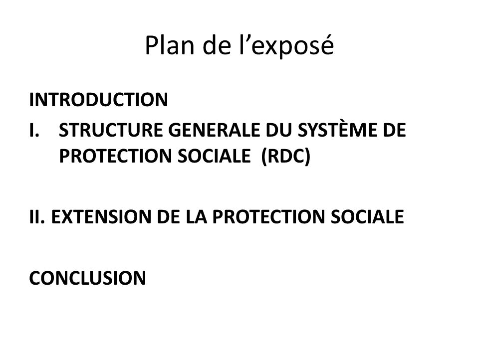 Plan de lexposé INTRODUCTION I.STRUCTURE GENERALE DU SYSTÈME DE PROTECTION SOCIALE (RDC) II.