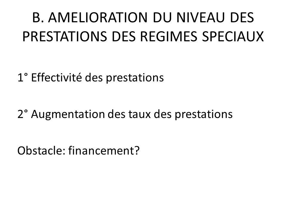 B. AMELIORATION DU NIVEAU DES PRESTATIONS DES REGIMES SPECIAUX 1° Effectivité des prestations 2° Augmentation des taux des prestations Obstacle: finan