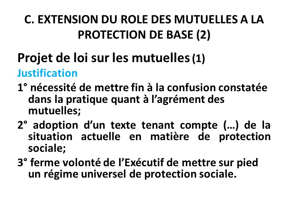 C. EXTENSION DU ROLE DES MUTUELLES A LA PROTECTION DE BASE (2) Projet de loi sur les mutuelles (1) Justification 1° nécessité de mettre fin à la confu