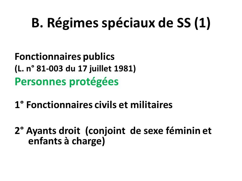 B. Régimes spéciaux de SS (1) Fonctionnaires publics (L. n° 81-003 du 17 juillet 1981) Personnes protégées 1° Fonctionnaires civils et militaires 2° A